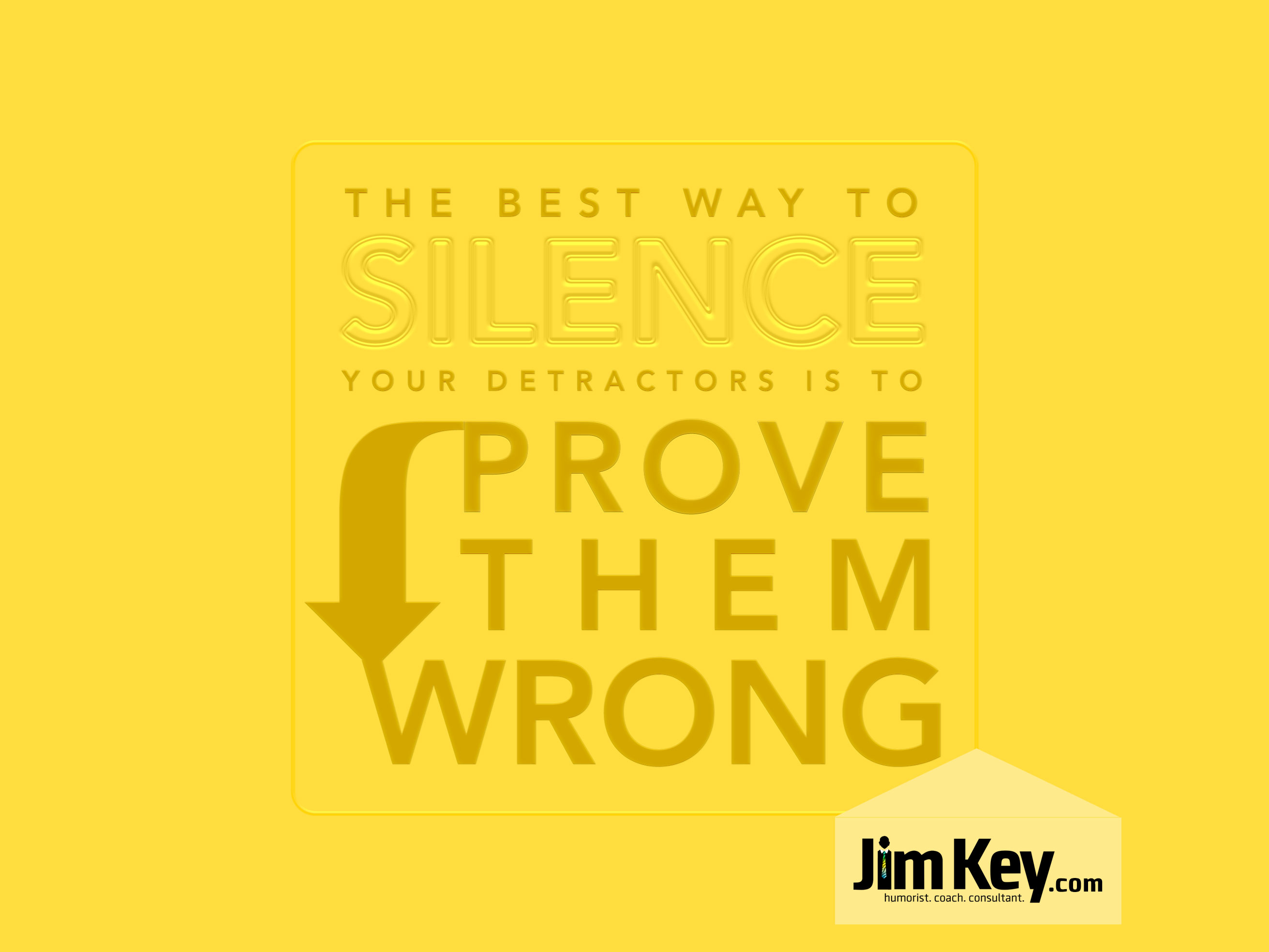 "Prove Them Wrong Quotes Quotes From Jim Key  ""the Best Way To Silence Your Detractors Is"